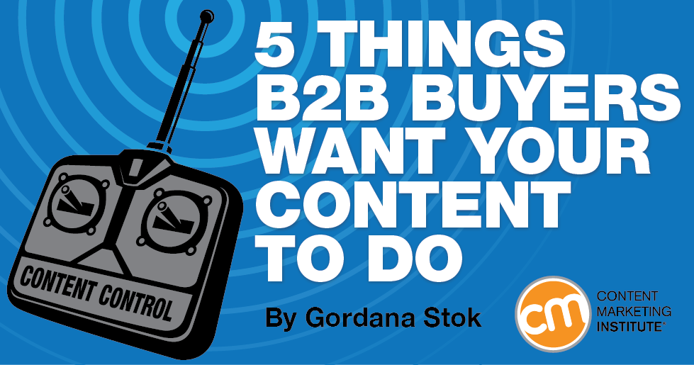 5 Things B2B Buyers Want Your Content To Do