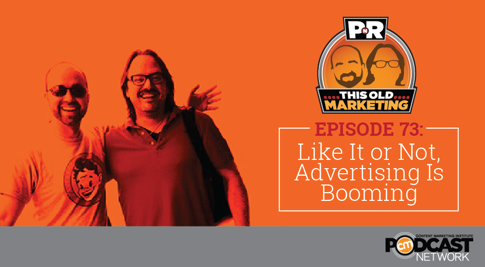 This Week in Content Marketing: Like It or Not, Advertising Is Booming