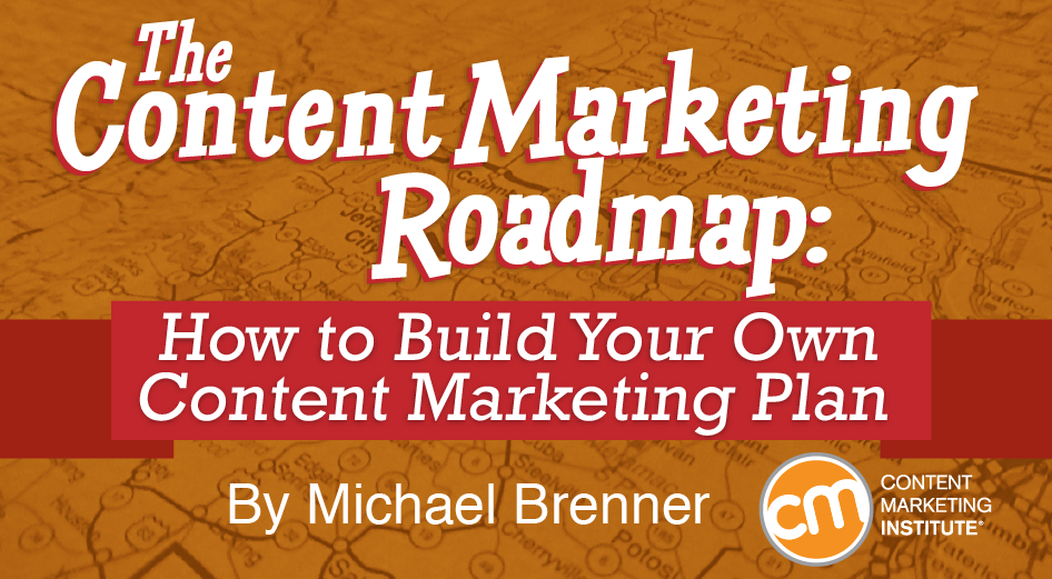 The Content Marketing Road Map How To Build Your Own Content - Content roadmap template