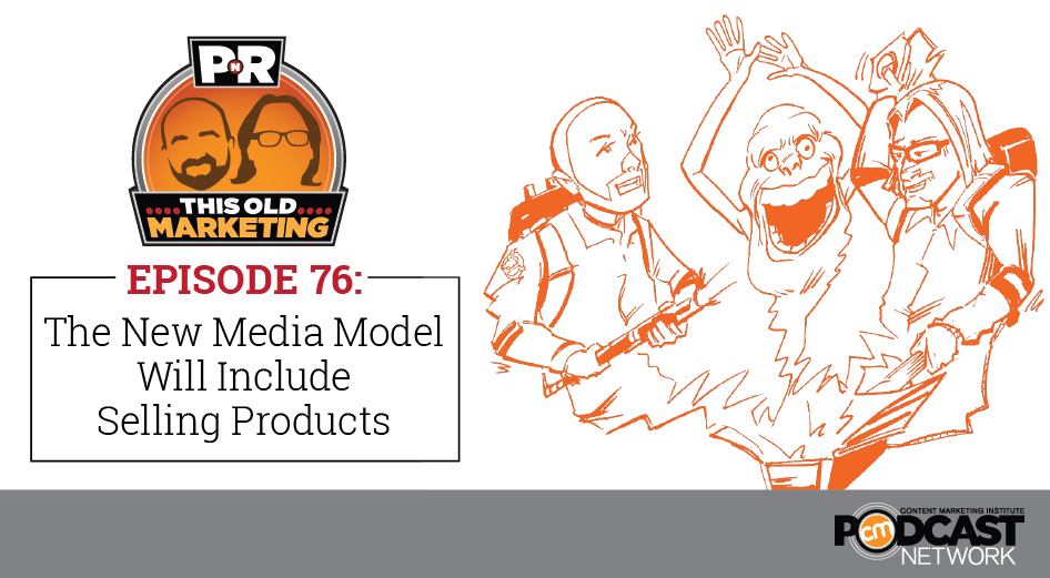This Week in Content Marketing: The New Media Model Will Include Selling Products