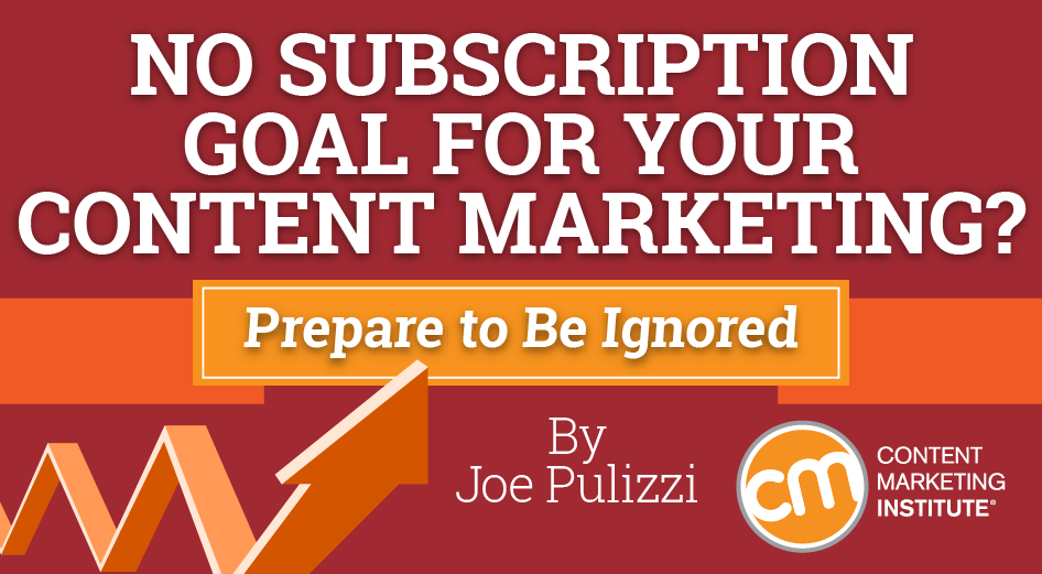 Content marketing subscription goal is essential no subscription goal for your content marketing prepare to be ignored fandeluxe Image collections