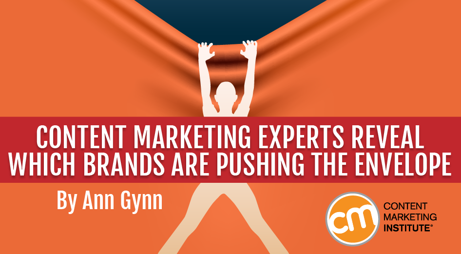 Content Marketing Experts Reveal Which Brands are Pushing the Envelope