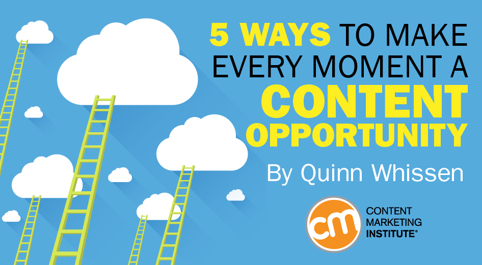 5 Ways to Make Every Moment a Content Opportunity