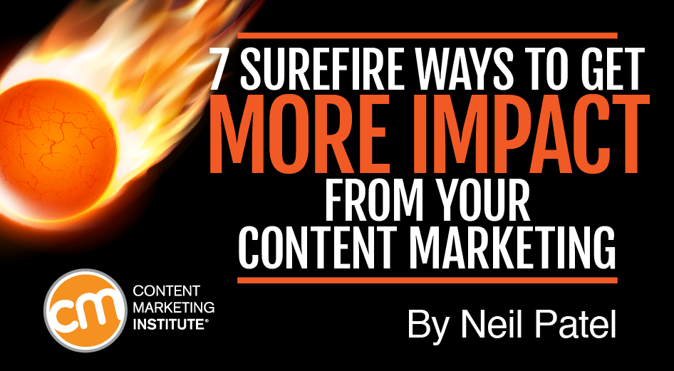 7 Surefire Ways to Get More Impact From Your Content Marketing