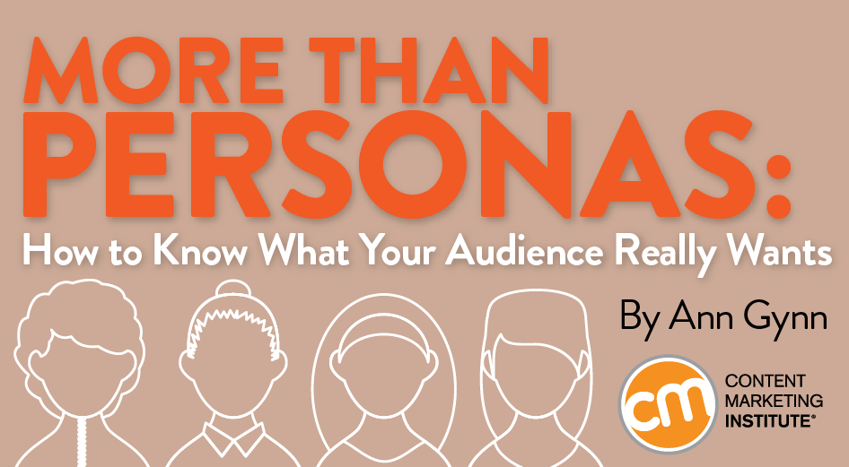 More Than Personas: How to Know What Your Audience Really Wants
