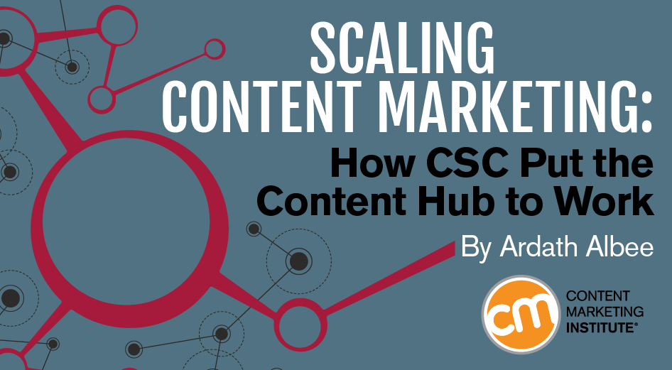 Scaling Content Marketing: How CSC Put the Content Hub to Work