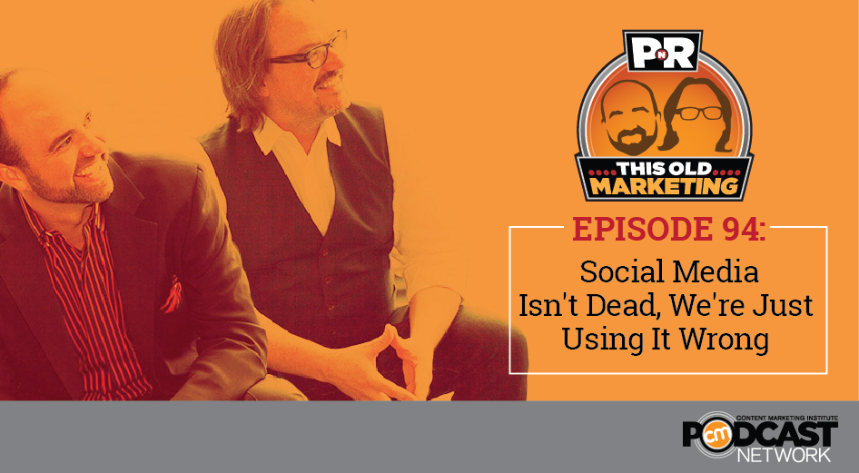 This Week in Content Marketing: Social Media Isn't Dead, We're Just Using It Wrong