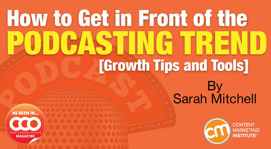 How to Get in Front of the Podcasting Trend [Growth Tips and Tools]