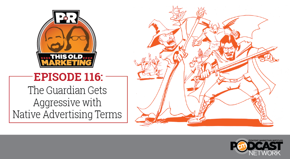 This Week in Content Marketing: The Guardian Gets Aggressive with Native Advertising Terms