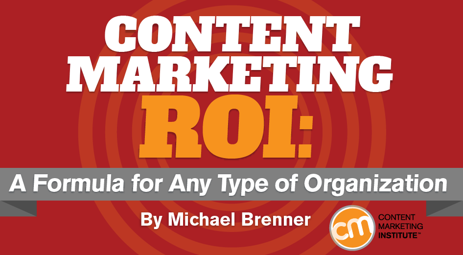 Content Marketing Roi A Formula For Any Type Of Organization
