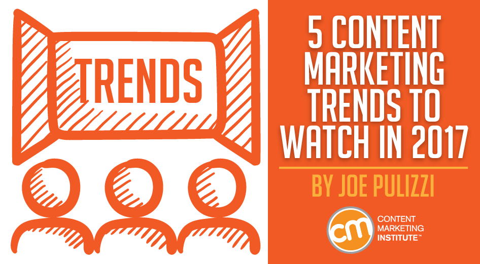 Five Content Marketing Trends to Watch in 2017