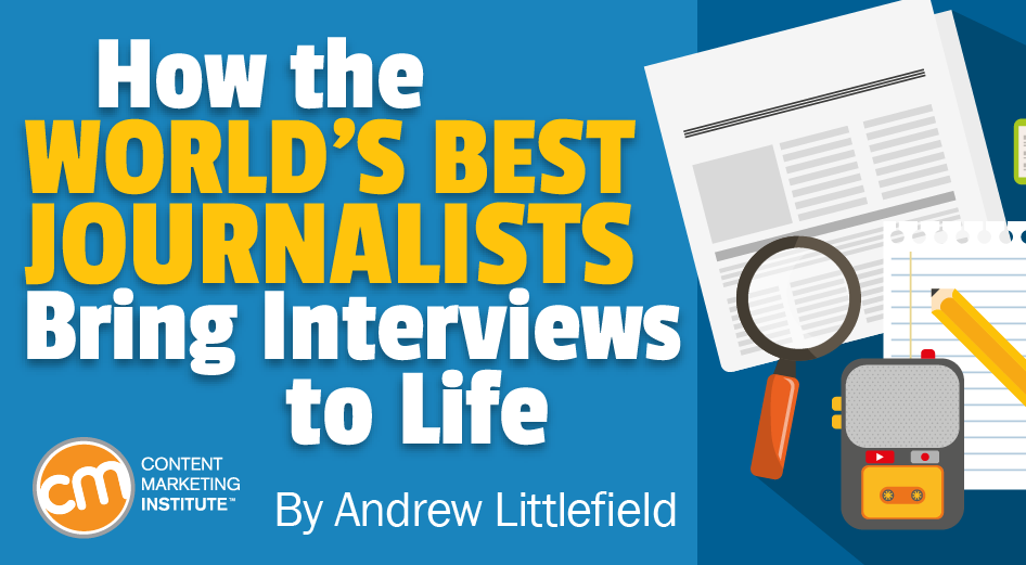 How The Worlds Best Journalists Bring Interviews To Life