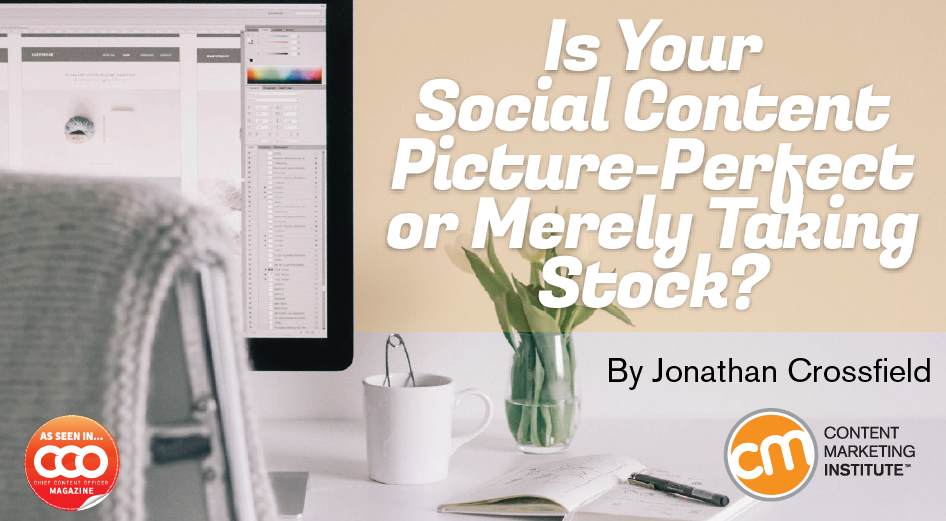 Is Your Social Content Picture-Perfect or Merely Taking Stock?