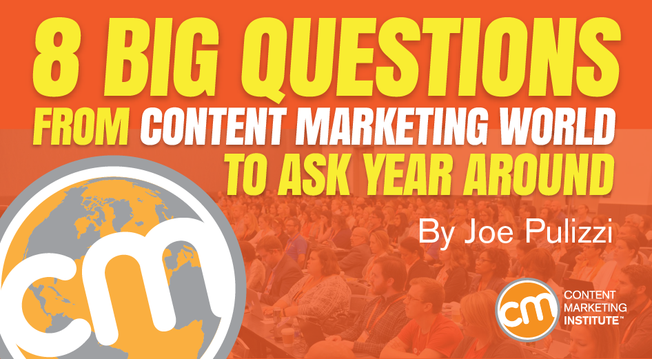 8 Big Questions From Content Marketing World to Ask Year Round