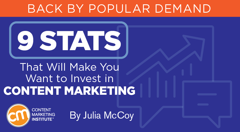 contentmarketinginstitute.com - 9 Stats That Will Make You Want to Invest in Content Marketing