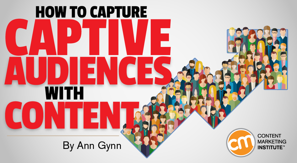 Image for How to Capture Captive Audiences With Content