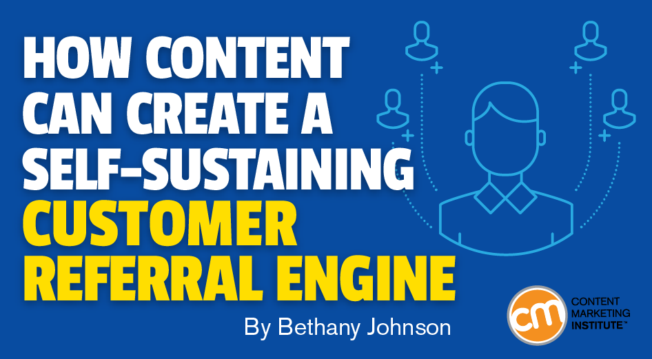 How Content Can Create a Self-Sustaining Customer Referral Engine
