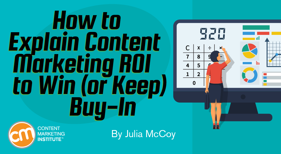 How To Explain Content Marketing Roi To Win Or Keep Buy In