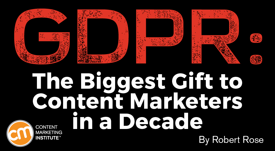 GDPR: The Biggest Gift to Content Marketers in a Decade