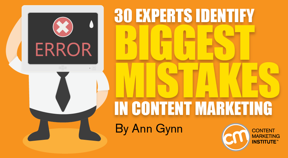 30 Experts Identify Biggest Mistakes in Content Marketing
