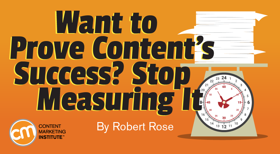 Want to Prove Content's Success? Stop Measuring It