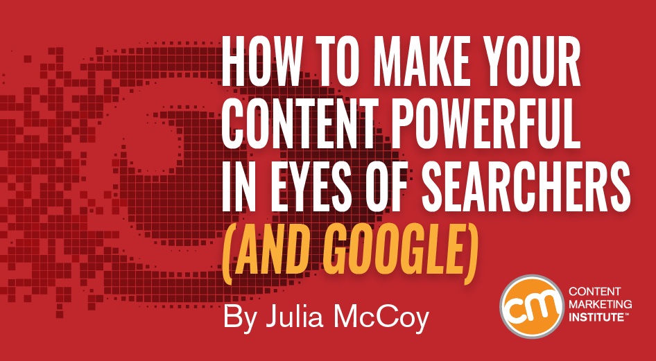How to Make Your Content Powerful in Eyes of Searchers (and Google)