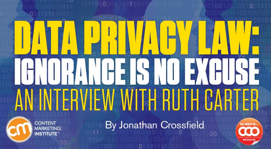 contentmarketinginstitute.com - Data Privacy Law: Ignorance Is No Excuse