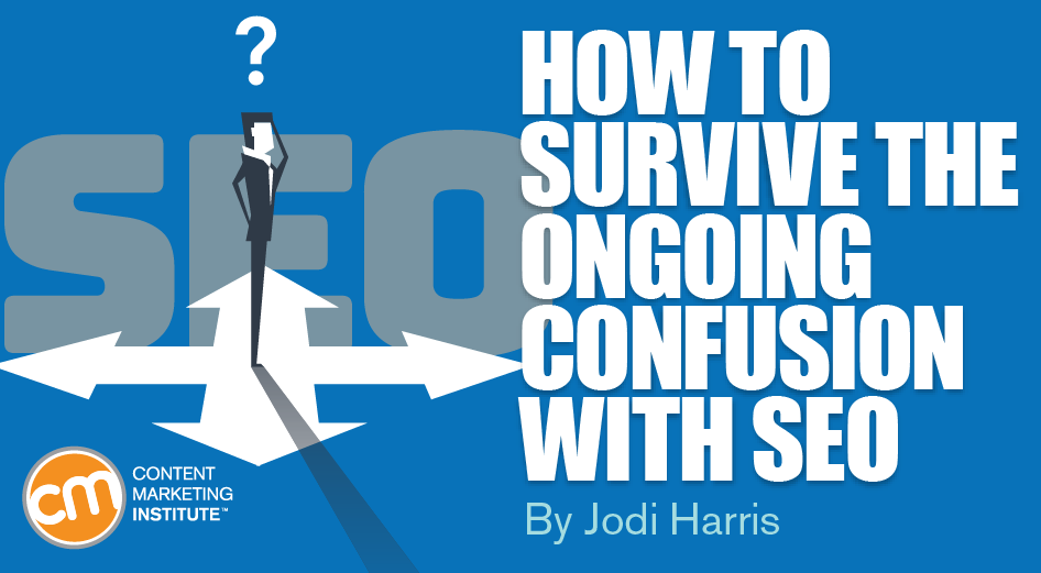 contentmarketinginstitute.com - How to Survive the Ongoing Confusion With SEO