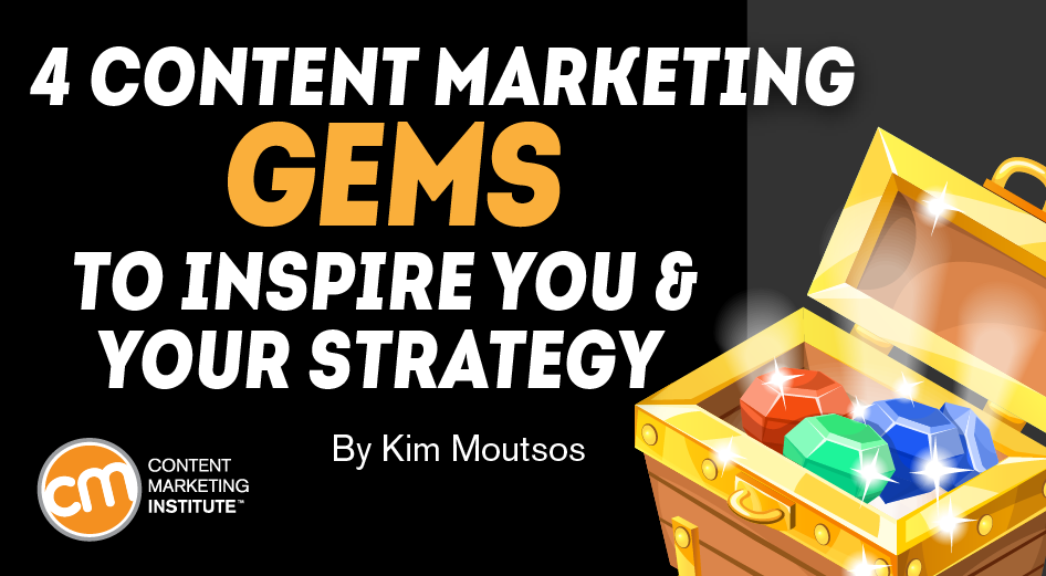 4 Content Marketing Gems to Inspire You and Your Strategy