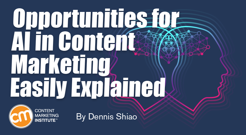 Opportunities for AI in Content Marketing Easily Explained