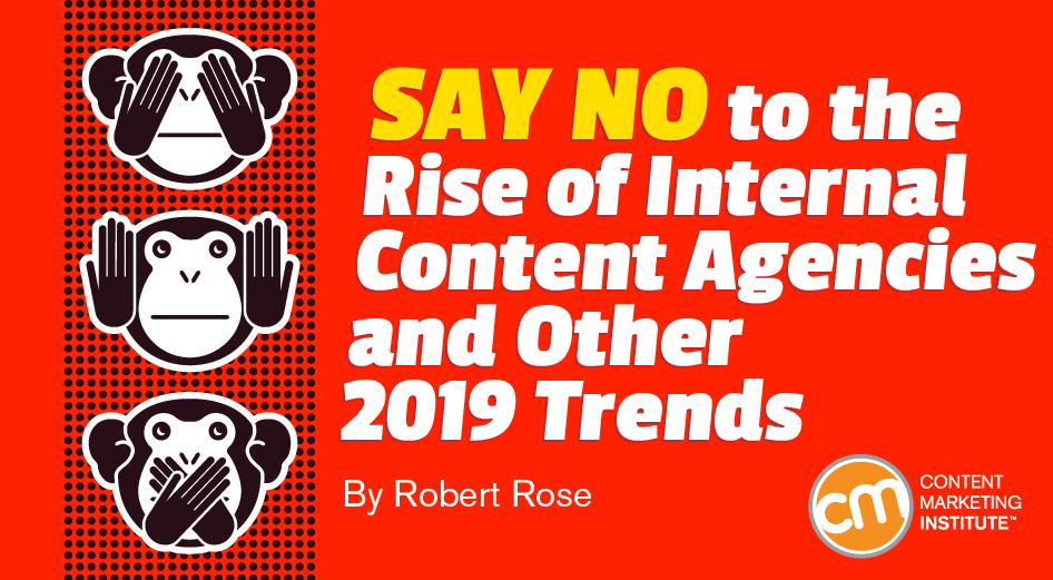 Say No to the Rise of Internal Content Agencies – and Other 2019 Trends