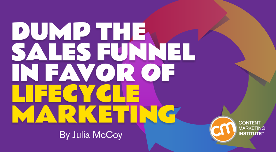 Lifecycle Marketing Dump The Sales Funnel