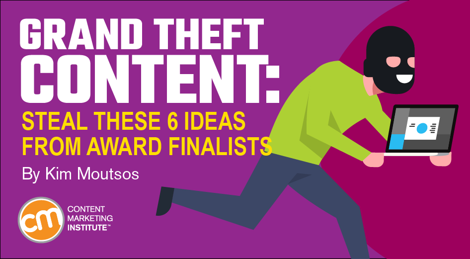 Grand Theft Content: Steal These 6 Ideas From Award Finalists