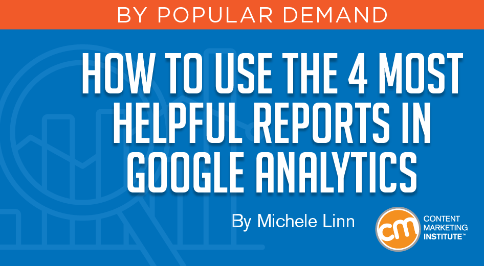 How to Use the 4 Most Helpful Reports in Google Analytics