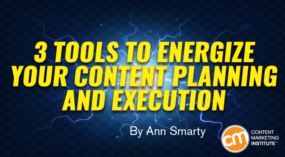 3 Tools to Energize Your Content Planning and Execution