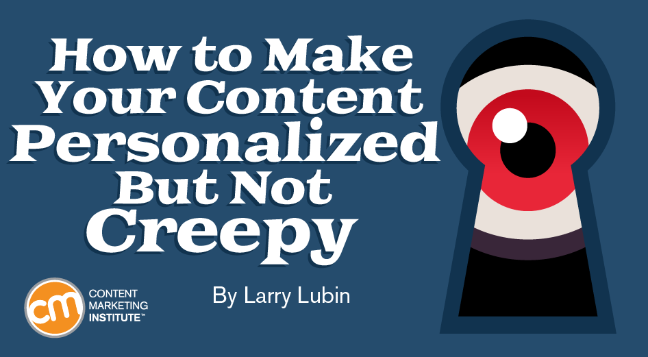 How to Make Your Content Personalized but Not Creepy