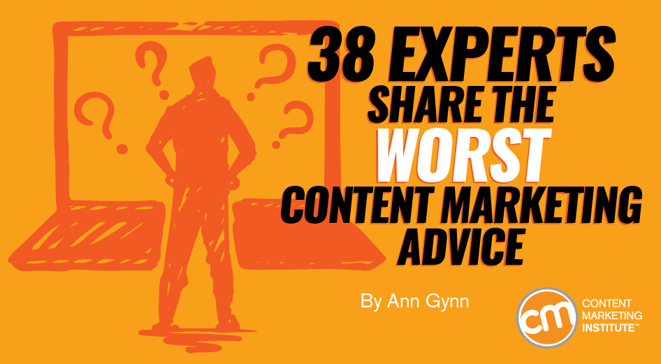 38 Experts Share the Worst Content Marketing Advice