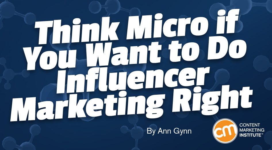 Think Micro if You Want to Do Influencer Marketing Right
