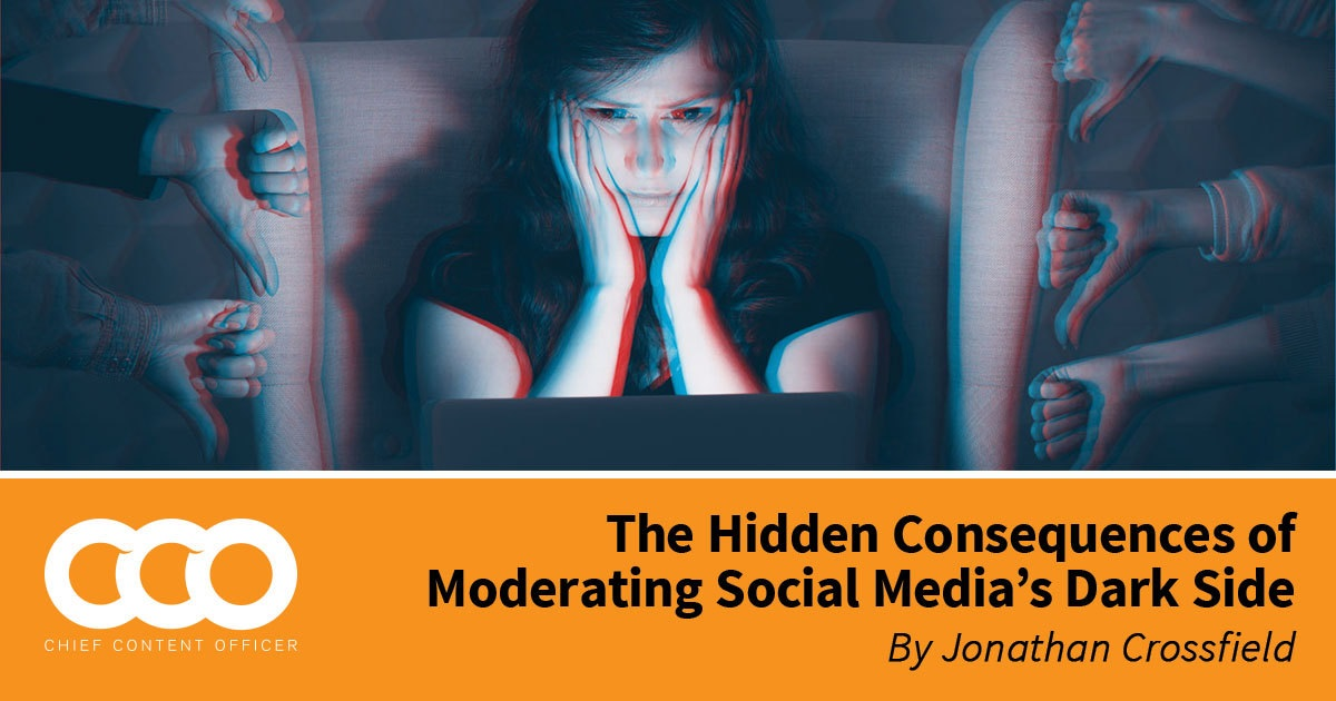 The Hidden Consequences of Moderating Social Media's Dark Side - Content Marketing Institute