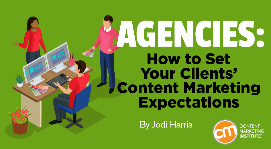 Agencies: How to Set Your Clients' Content Marketing Expectations