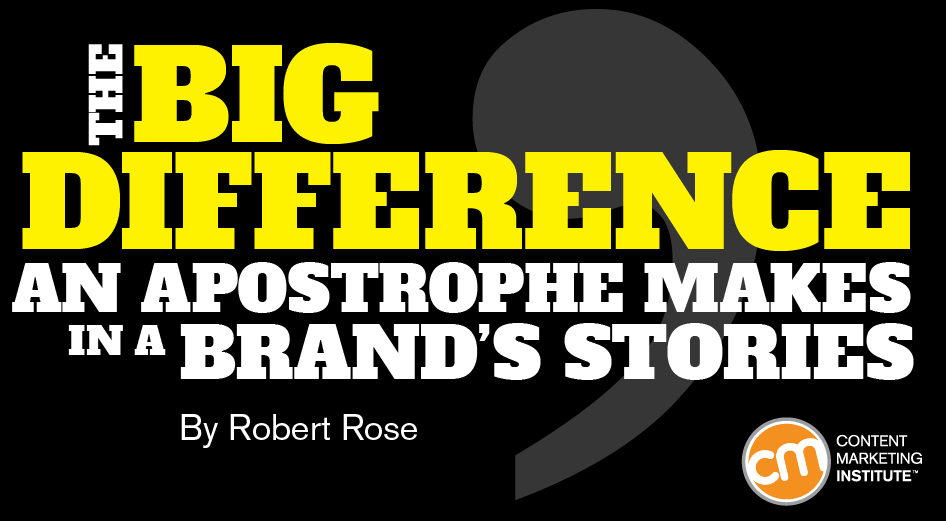 The Big Difference an Apostrophe Makes in a Brand's Stories
