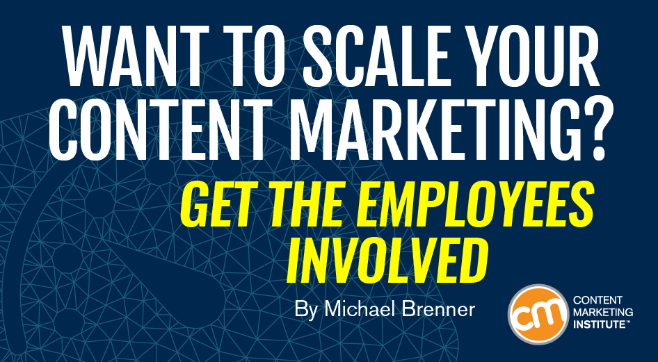 Want to Scale Your Content Marketing? Get the Employees Involved