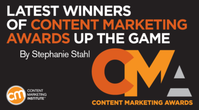 Latest winners of content marketing awards up the game, by Stephanie Stahl.