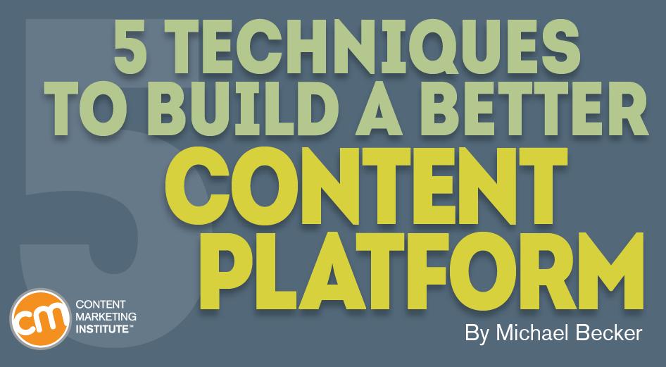 5 Techniques to Build a Better Content Platform