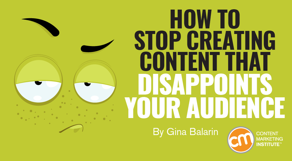 How to Stop Creating Content That Disappoints Your Audience
