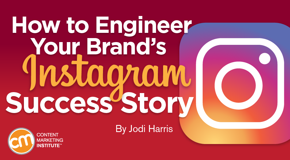 How to Engineer Your Brand's Instagram Success Story