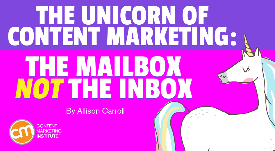 The Unicorn of Content Marketing: The Mailbox NOT the Inbox