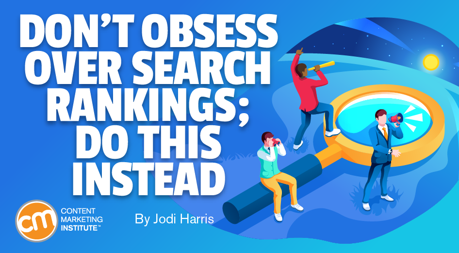 Don't Obsess Over Search Rankings; Do This Instead