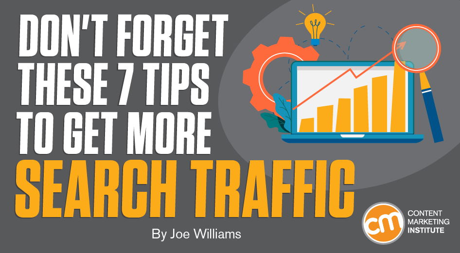 Don't Forget These 7 Tips to Get More Search Traffic