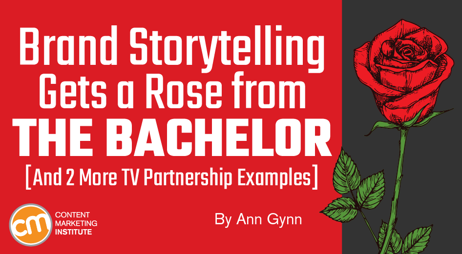 Brand Storytelling Gets a Rose from The Bachelor [And 2 More TV Partnership Examples]